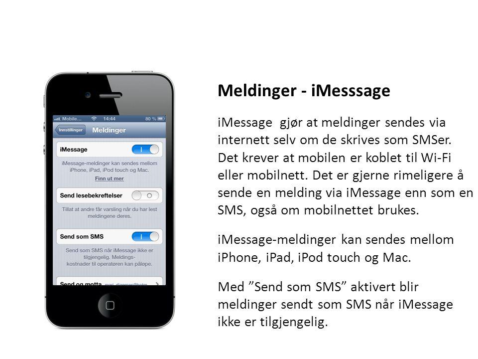 Meldinger - iMesssage iMessage gjør at meldinger sendes via internett selv om de skrives som SMSer. Det krever at mobilen er koblet til Wi-Fi eller mo