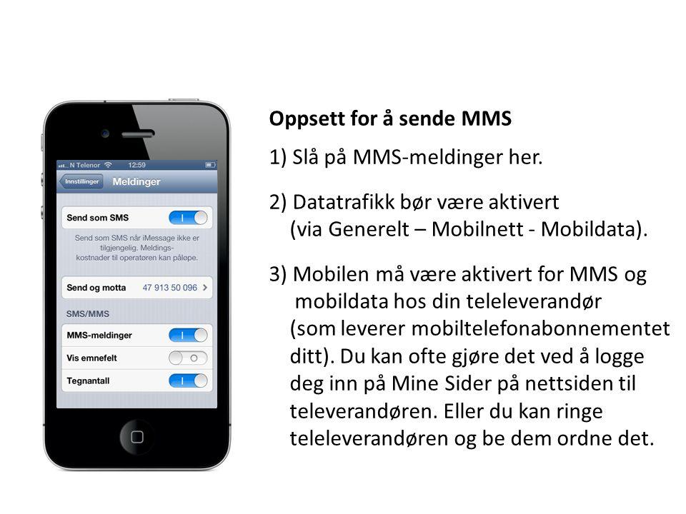 Oppsett for å sende MMS 1) Slå på MMS-meldinger her. 2) Datatrafikk bør være aktivert (via Generelt – Mobilnett - Mobildata). 3) Mobilen må være aktiv