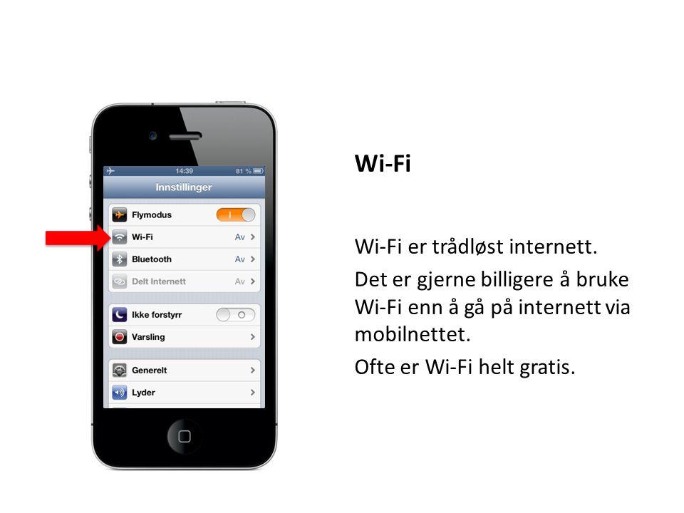 Wi-Fi Wi-Fi er trådløst internett. Det er gjerne billigere å bruke Wi-Fi enn å gå på internett via mobilnettet. Ofte er Wi-Fi helt gratis.