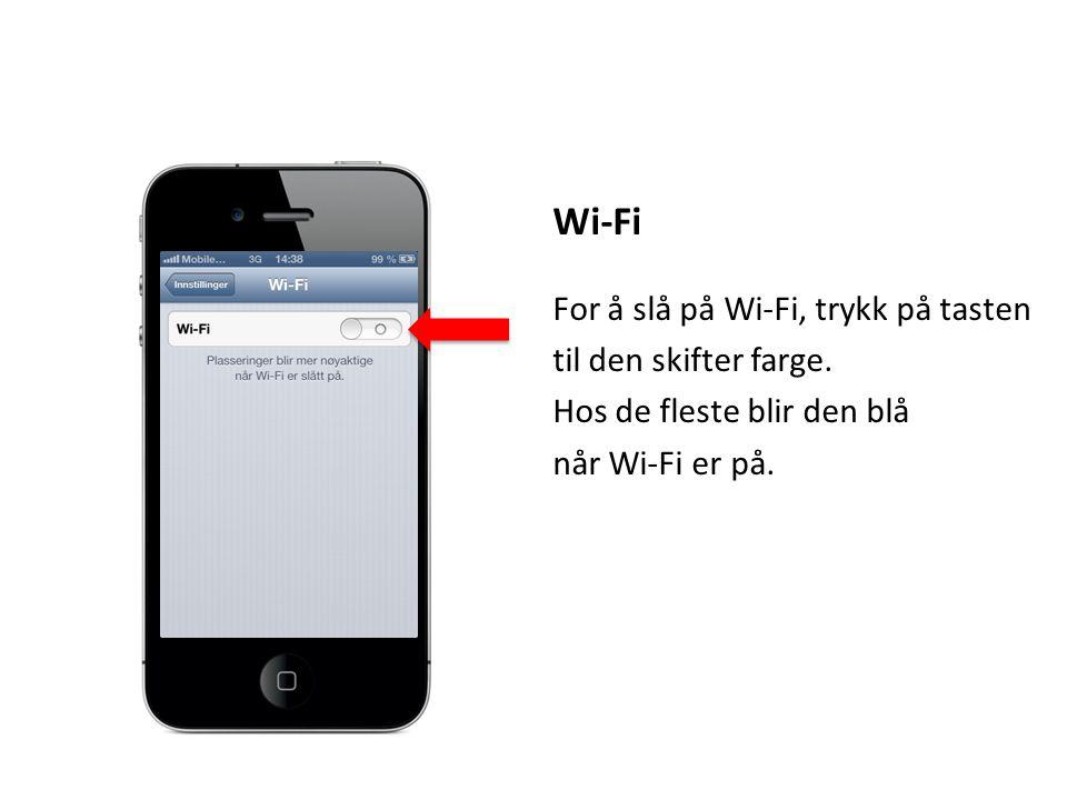 Wi-Fi For å slå på Wi-Fi, trykk på tasten til den skifter farge. Hos de fleste blir den blå når Wi-Fi er på.