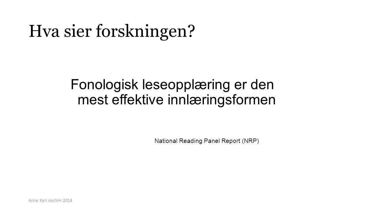 Hva sier forskningen? Fonologisk leseopplæring er den mest effektive innlæringsformen National Reading Panel Report (NRP) Anne Kari Aschim 2014