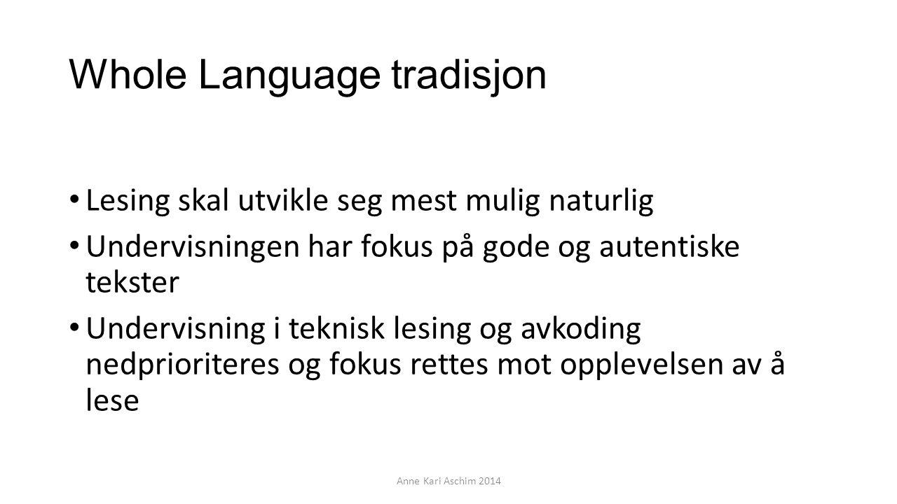 Whole Language tradisjon Lesing skal utvikle seg mest mulig naturlig Undervisningen har fokus på gode og autentiske tekster Undervisning i teknisk les