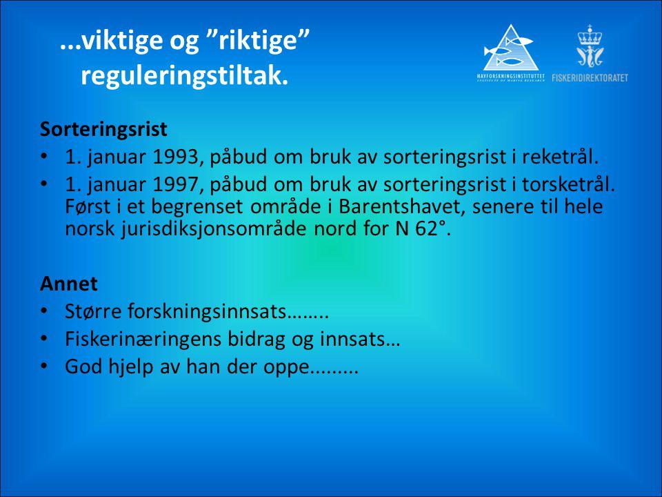 """...viktige og """"riktige"""" reguleringstiltak. Sorteringsrist 1. januar 1993, påbud om bruk av sorteringsrist i reketrål. 1. januar 1997, påbud om bruk av"""