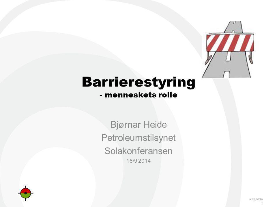 PTIL/PSA Barrierestyring - menneskets rolle Bjørnar Heide Petroleumstilsynet Solakonferansen 16/9 2014 1