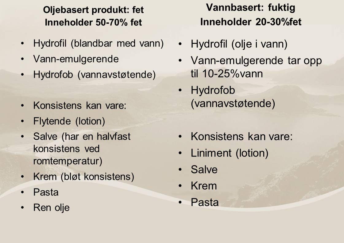 Oljebasert produkt: fet Inneholder 50-70% fet Hydrofil (blandbar med vann) Vann-emulgerende Hydrofob (vannavstøtende) Konsistens kan vare: Flytende (l