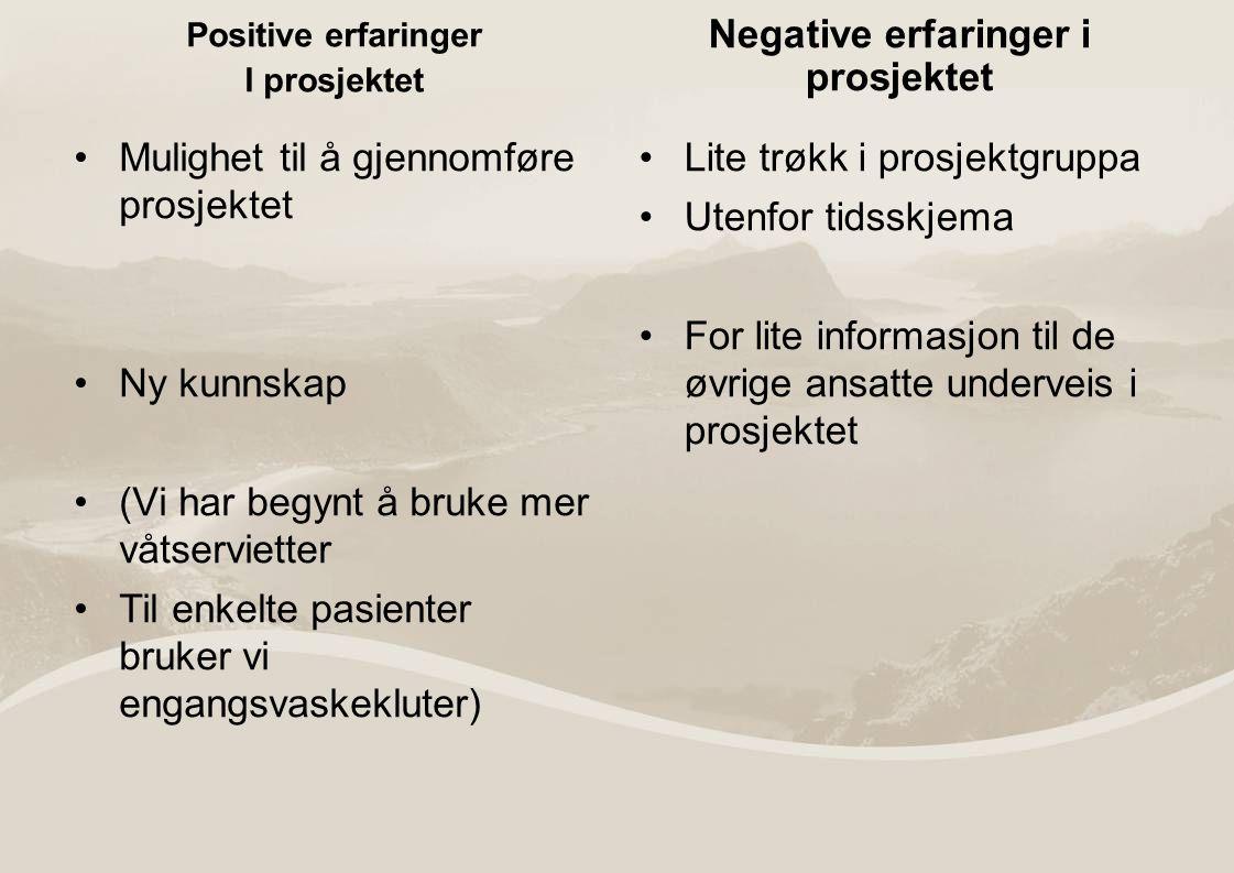 Positive erfaringer I prosjektet Mulighet til å gjennomføre prosjektet Ny kunnskap (Vi har begynt å bruke mer våtservietter Til enkelte pasienter bruk