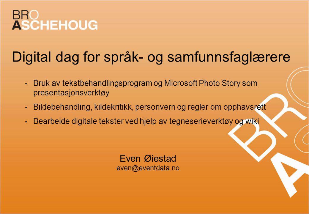Digital dag for språk- og samfunnsfaglærere Bruk av tekstbehandlingsprogram og Microsoft Photo Story som presentasjonsverktøy Bildebehandling, kildekr