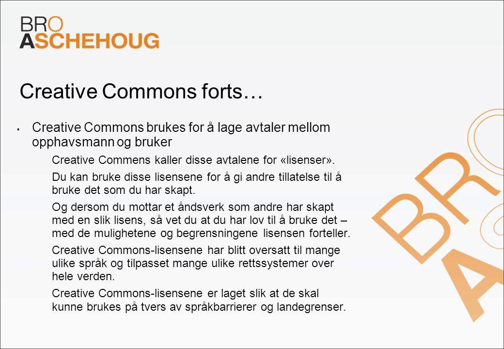 Creative Commons forts…  Creative Commons brukes for å lage avtaler mellom opphavsmann og bruker – Creative Commens kaller disse avtalene for «lisens