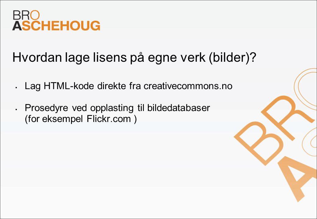 Hvordan lage lisens på egne verk (bilder)?  Lag HTML-kode direkte fra creativecommons.no  Prosedyre ved opplasting til bildedatabaser (for eksempel