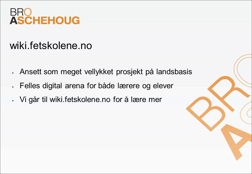 wiki.fetskolene.no  Ansett som meget vellykket prosjekt på landsbasis  Felles digital arena for både lærere og elever  Vi går til wiki.fetskolene.n