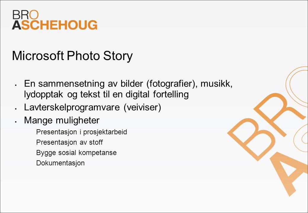 Microsoft Photo Story  En sammensetning av bilder (fotografier), musikk, lydopptak og tekst til en digital fortelling  Lavterskelprogramvare (veivis