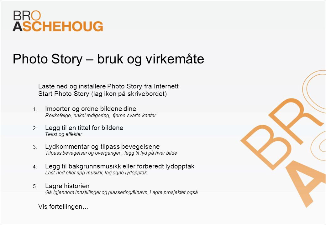 Photo Story – bruk og virkemåte – Laste ned og installere Photo Story fra Internett – Start Photo Story (lag ikon på skrivebordet) 1. Importer og ordn