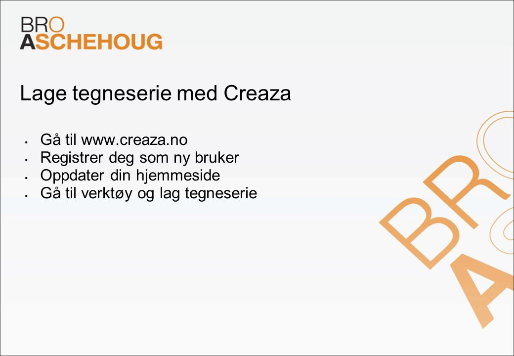 Lage tegneserie med Creaza  Gå til www.creaza.no  Registrer deg som ny bruker  Oppdater din hjemmeside  Gå til verktøy og lag tegneserie