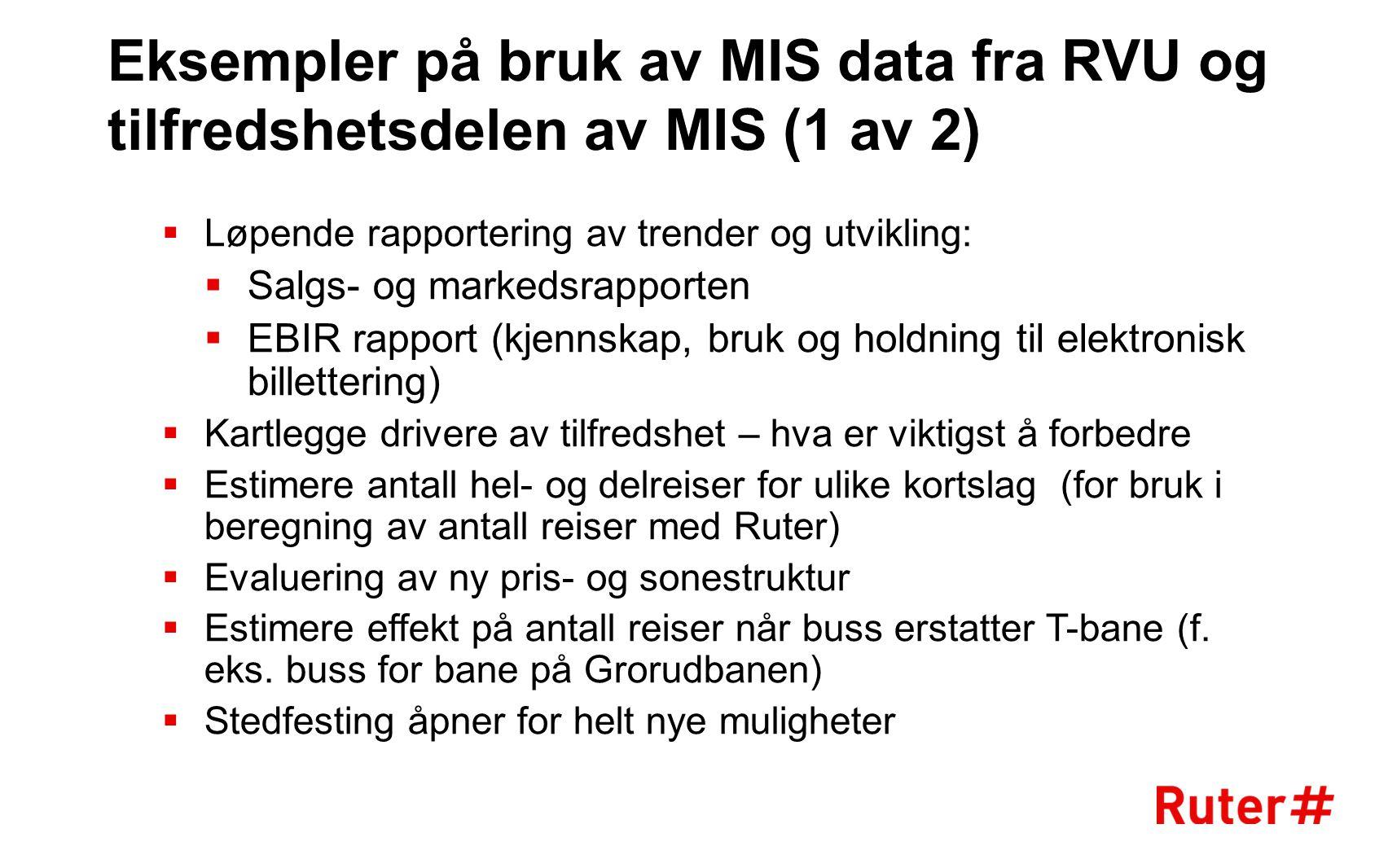 Eksempler på bruk av MIS data fra RVU og tilfredshetsdelen av MIS (1 av 2)  Løpende rapportering av trender og utvikling:  Salgs- og markedsrapporte