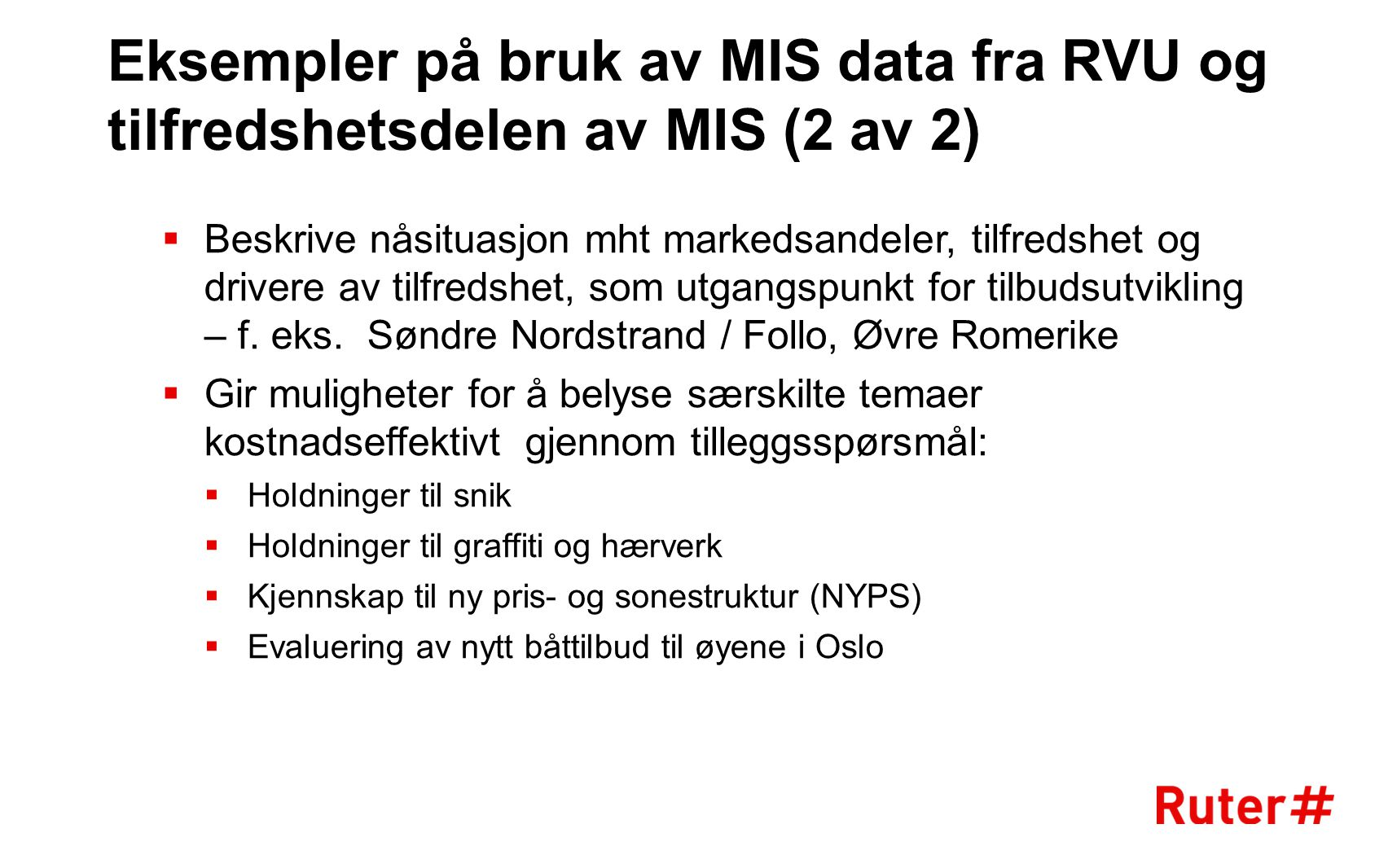 Eksempler på bruk av MIS data fra RVU og tilfredshetsdelen av MIS (2 av 2)  Beskrive nåsituasjon mht markedsandeler, tilfredshet og drivere av tilfredshet, som utgangspunkt for tilbudsutvikling – f.