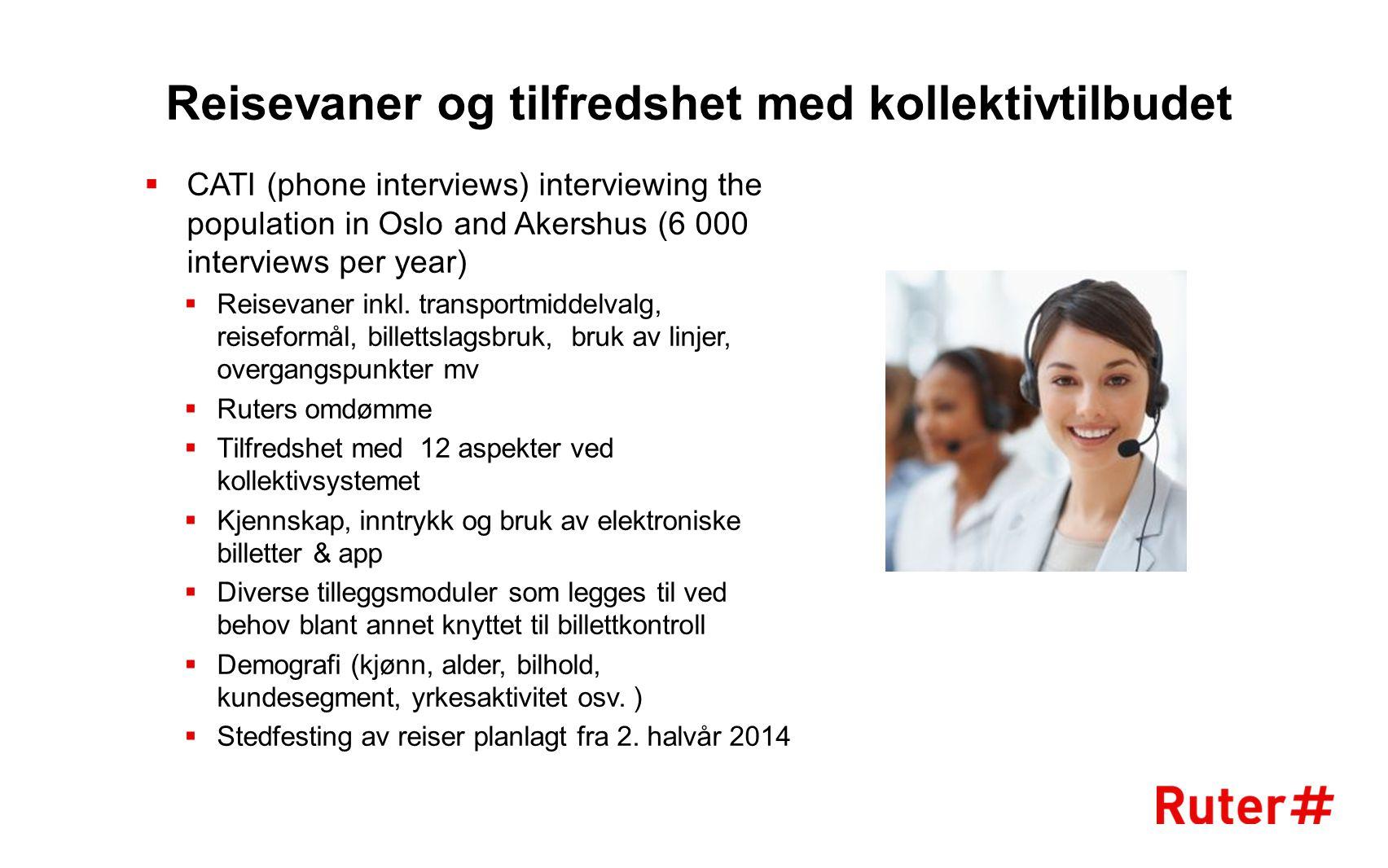 Reisevaner og tilfredshet med kollektivtilbudet  CATI (phone interviews) interviewing the population in Oslo and Akershus (6 000 interviews per year)  Reisevaner inkl.