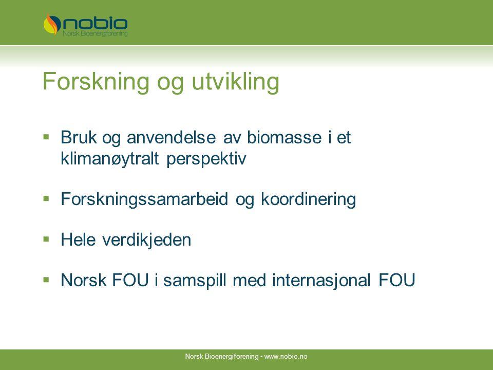 Forskning og utvikling  Bruk og anvendelse av biomasse i et klimanøytralt perspektiv  Forskningssamarbeid og koordinering  Hele verdikjeden  Norsk FOU i samspill med internasjonal FOU Norsk Bioenergiforening www.nobio.no