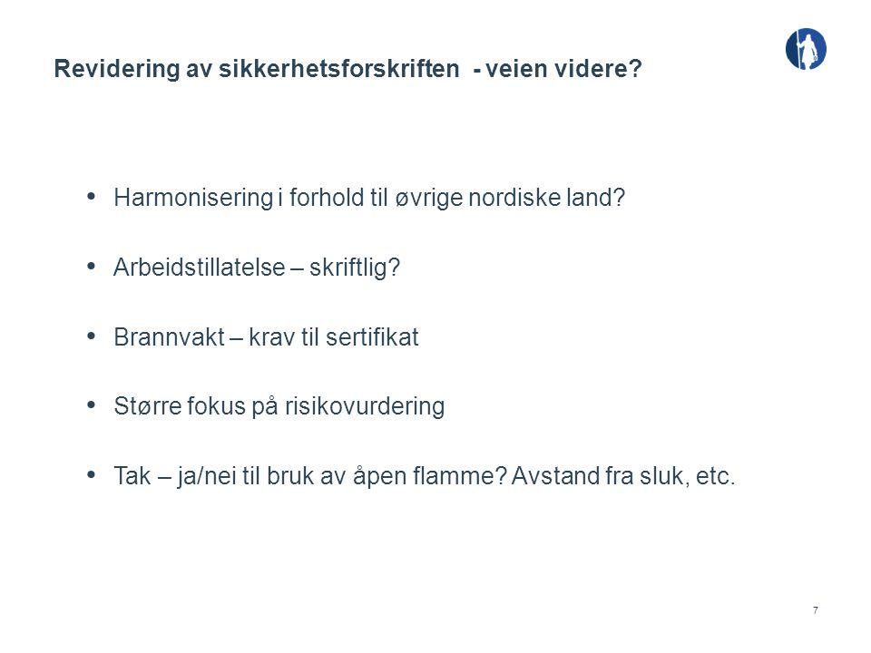 7 Harmonisering i forhold til øvrige nordiske land? Arbeidstillatelse – skriftlig? Brannvakt – krav til sertifikat Større fokus på risikovurdering Tak