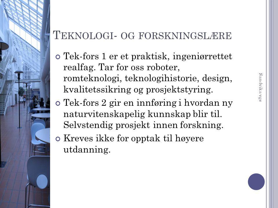 T EKNOLOGI - OG FORSKNINGSLÆRE Tek-fors 1 er et praktisk, ingeniørrettet realfag. Tar for oss roboter, romteknologi, teknologihistorie, design, kvalit
