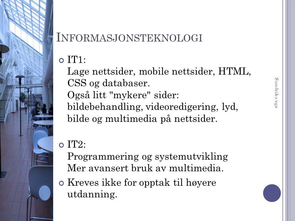 I NFORMASJONSTEKNOLOGI IT1: Lage nettsider, mobile nettsider, HTML, CSS og databaser. Også litt