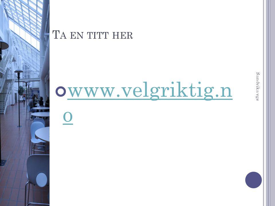 T A EN TITT HER www.velgriktig.n o Sandvika vgs