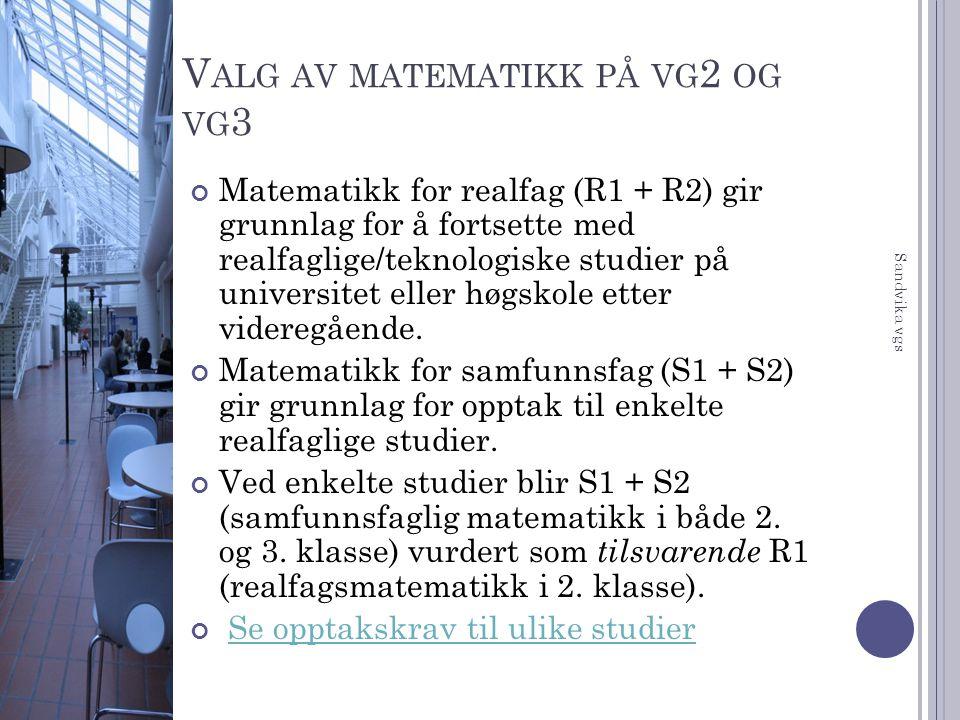 V ALG AV MATEMATIKK PÅ VG 2 OG VG 3 Matematikk for realfag (R1 + R2) gir grunnlag for å fortsette med realfaglige/teknologiske studier på universitet