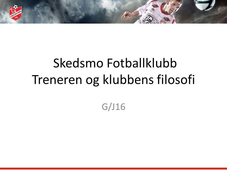 Skedsmo Fotballklubb Treneren og klubbens filosofi G/J16