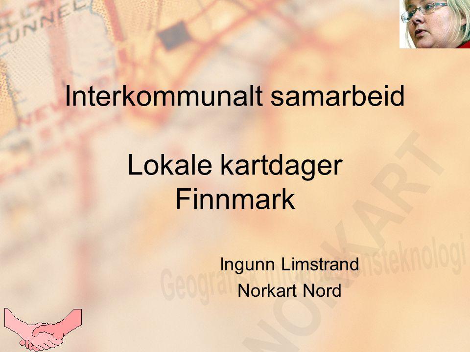 Interkommunalt samarbeid Lokale kartdager Finnmark Ingunn Limstrand Norkart Nord