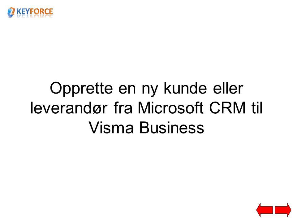 Opprette en ny kunde eller leverandør fra Microsoft CRM til Visma Business