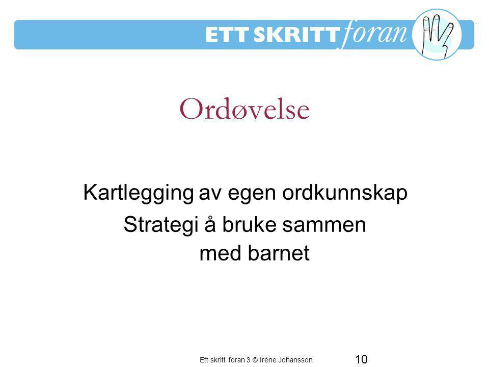 Ett skritt foran 3 © Iréne Johansson 10 Kartlegging av egen ordkunnskap Strategi å bruke sammen med barnet Ordøvelse