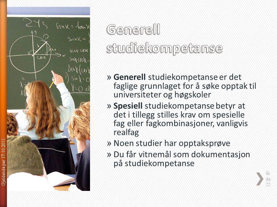 Gjeldende per 17.10.2011 Si de 22 » Generell studiekompetanse er det faglige grunnlaget for å søke opptak til universiteter og høgskoler » Spesiell st