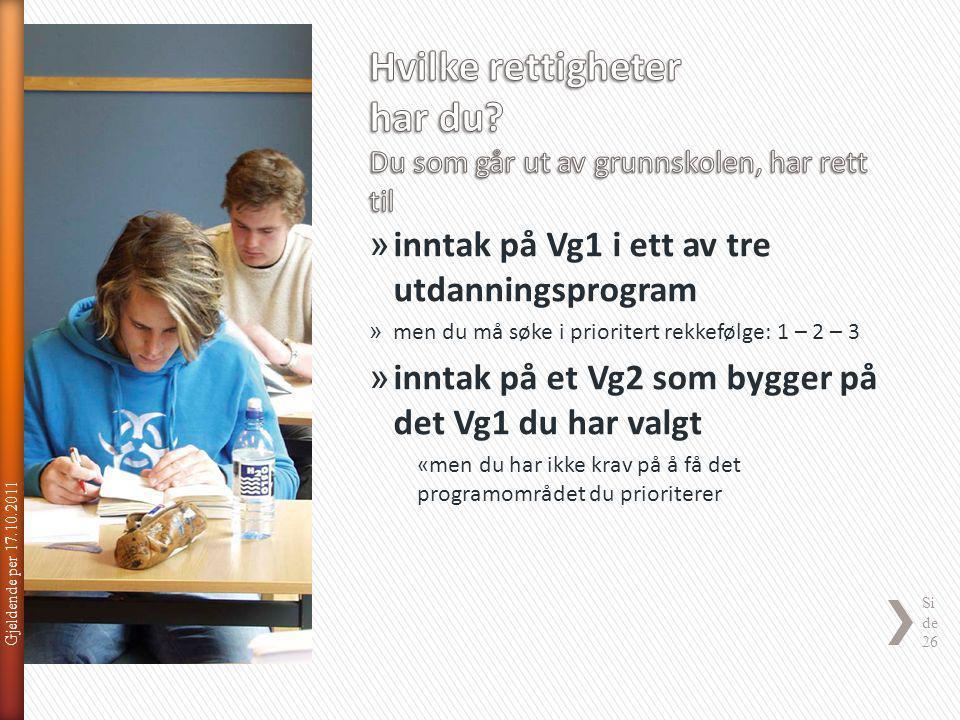 Gjeldende per 17.10.2011 Si de 26 » inntak på Vg1 i ett av tre utdanningsprogram » men du må søke i prioritert rekkefølge: 1 – 2 – 3 » inntak på et Vg