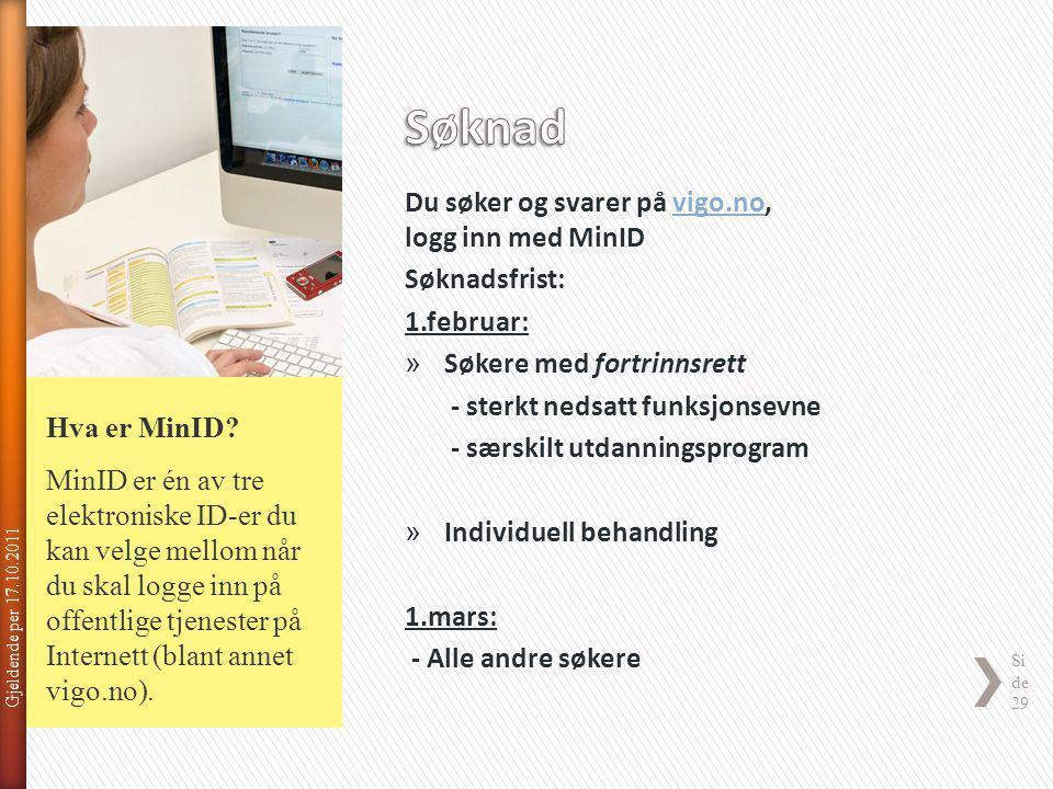 Gjeldende per 17.10.2011 Si de 29 Du søker og svarer på vigo.no, logg inn med MinIDvigo.no Søknadsfrist: 1.februar: » Søkere med fortrinnsrett - sterk