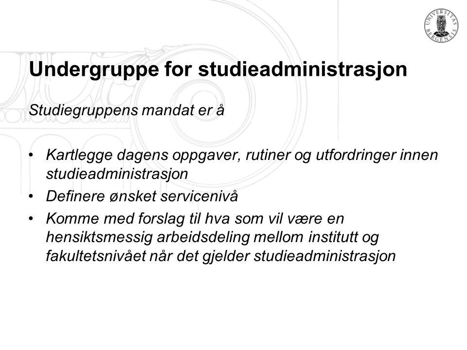 Undergruppe for studieadministrasjon Studiegruppens mandat er å Kartlegge dagens oppgaver, rutiner og utfordringer innen studieadministrasjon Definere
