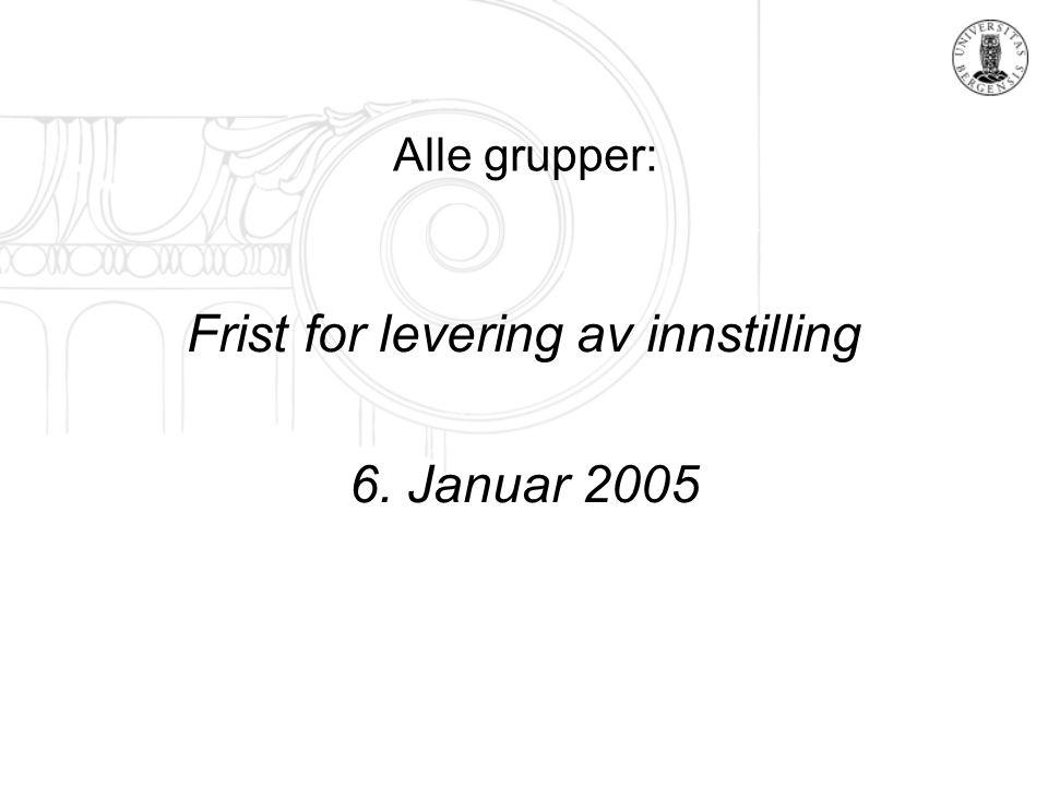 Alle grupper: Frist for levering av innstilling 6. Januar 2005