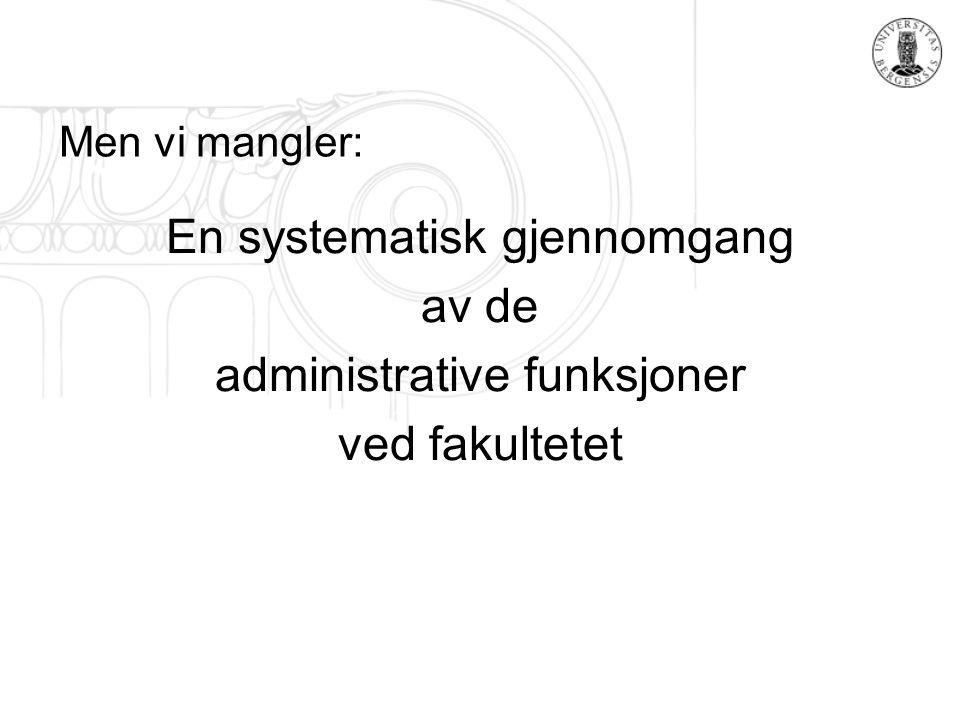 Men vi mangler: En systematisk gjennomgang av de administrative funksjoner ved fakultetet