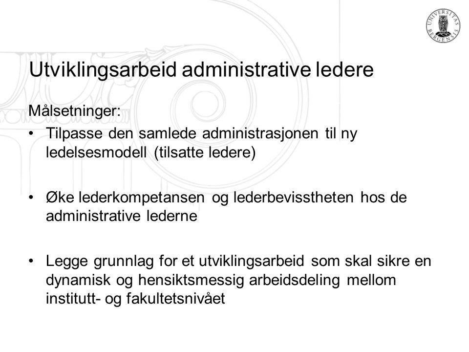 Utviklingsarbeid administrative ledere Målsetninger: Tilpasse den samlede administrasjonen til ny ledelsesmodell (tilsatte ledere) Øke lederkompetanse