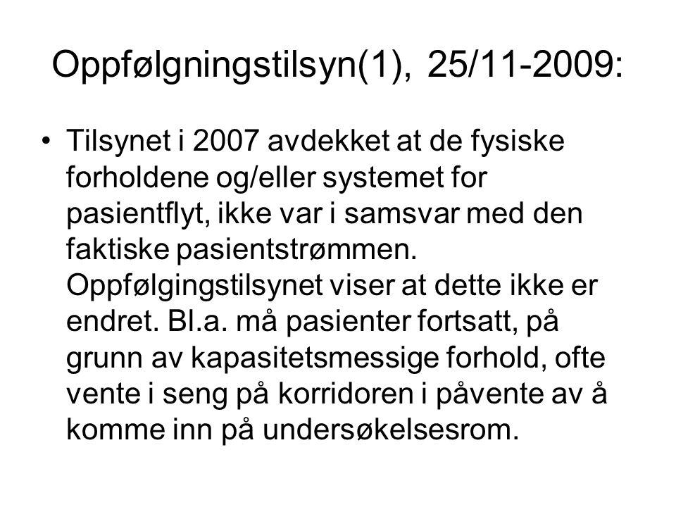 Oppfølgningstilsyn(1), 25/11-2009: Tilsynet i 2007 avdekket at de fysiske forholdene og/eller systemet for pasientflyt, ikke var i samsvar med den fak