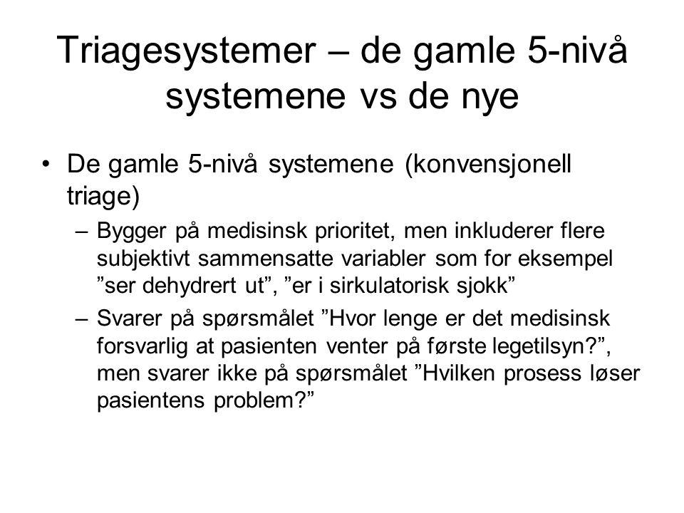 Triagesystemer – de gamle 5-nivå systemene vs de nye De gamle 5-nivå systemene (konvensjonell triage) –Bygger på medisinsk prioritet, men inkluderer f