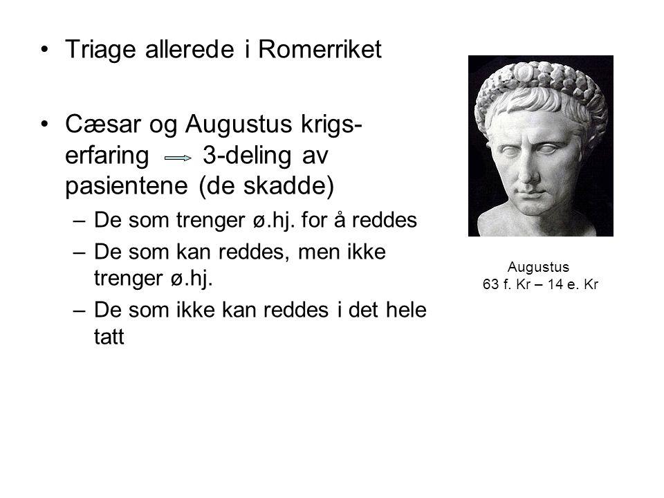 Triage allerede i Romerriket Cæsar og Augustus krigs- erfaring 3-deling av pasientene (de skadde) –De som trenger ø.hj. for å reddes –De som kan redde