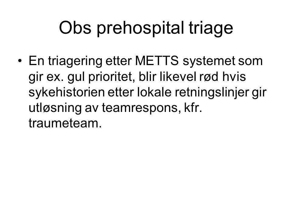 Obs prehospital triage En triagering etter METTS systemet som gir ex. gul prioritet, blir likevel rød hvis sykehistorien etter lokale retningslinjer g