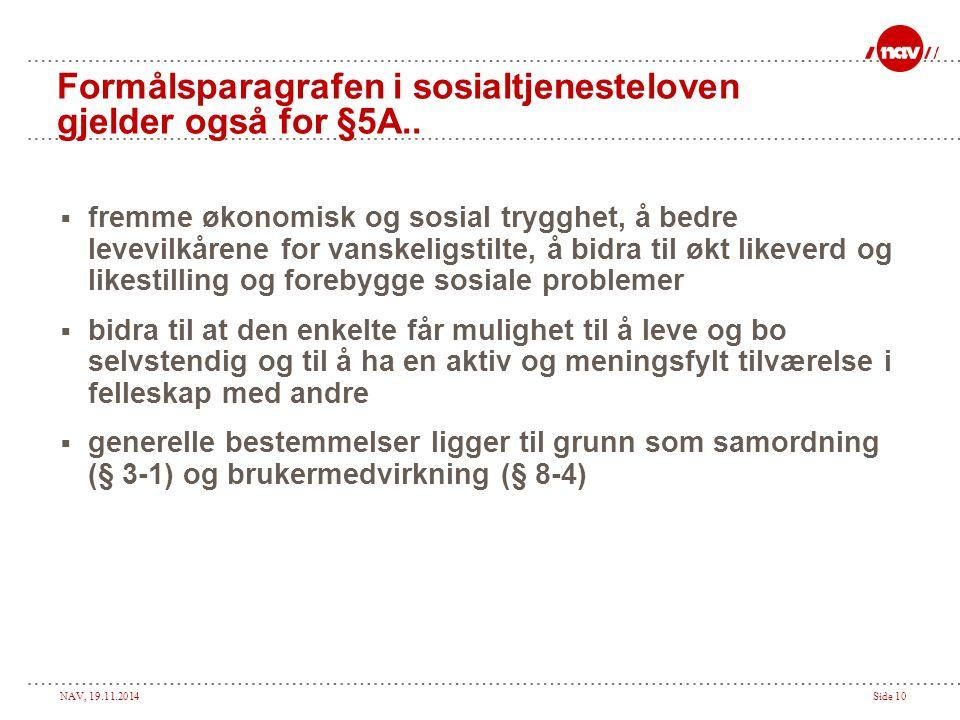 NAV, 19.11.2014Side 10 Formålsparagrafen i sosialtjenesteloven gjelder også for §5A..  fremme økonomisk og sosial trygghet, å bedre levevilkårene for
