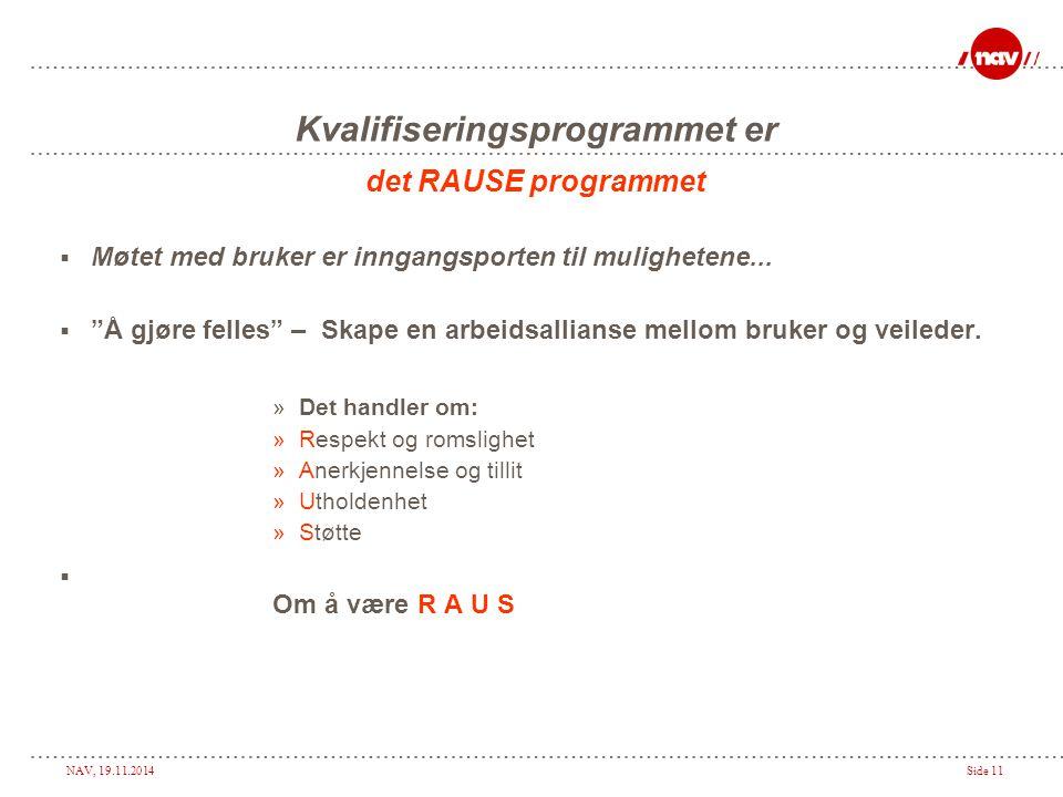 """NAV, 19.11.2014Side 11 Kvalifiseringsprogrammet er det RAUSE programmet  Møtet med bruker er inngangsporten til mulighetene...  """"Å gjøre felles"""" – S"""