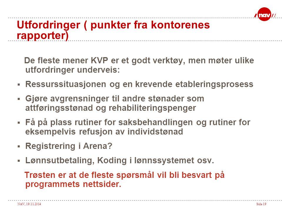 NAV, 19.11.2014Side 19 Utfordringer ( punkter fra kontorenes rapporter) De fleste mener KVP er et godt verktøy, men møter ulike utfordringer underveis