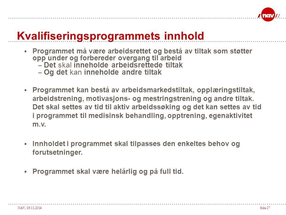 NAV, 19.11.2014Side 27 Kvalifiseringsprogrammets innhold  Programmet må være arbeidsrettet og bestå av tiltak som støtter opp under og forbereder ove