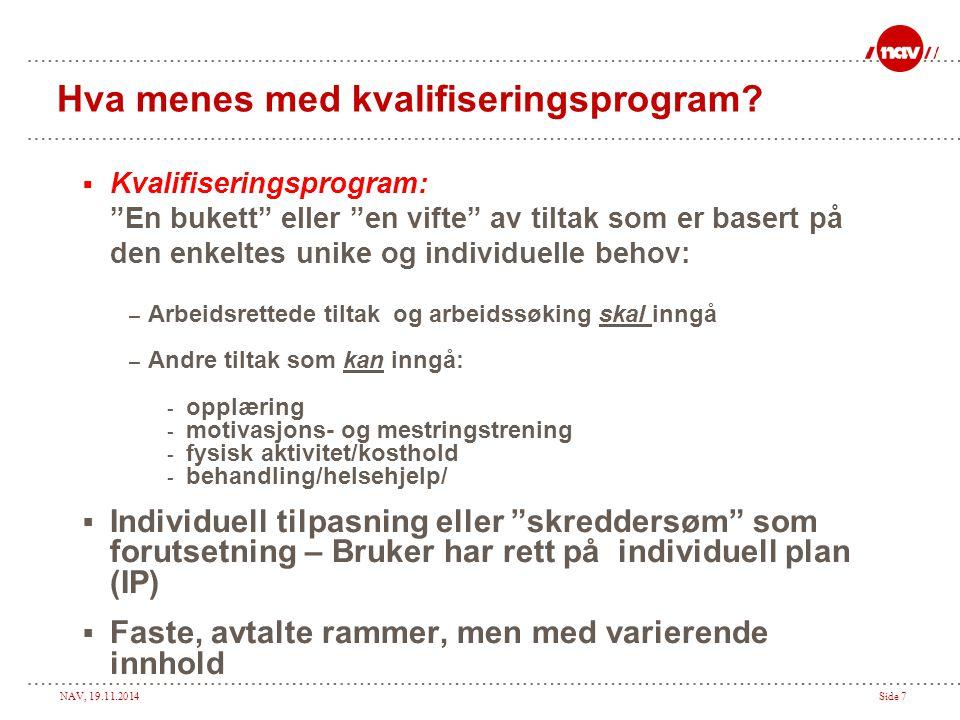 """NAV, 19.11.2014Side 7 Hva menes med kvalifiseringsprogram?  Kvalifiseringsprogram: """"En bukett"""" eller """"en vifte"""" av tiltak som er basert på den enkelt"""