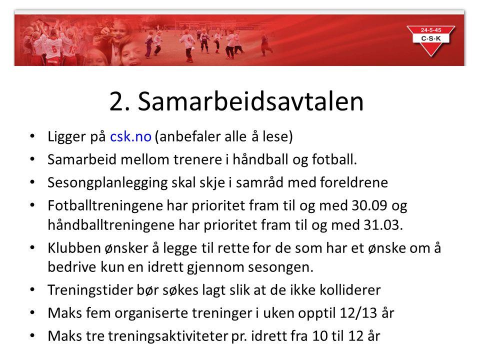 2. Samarbeidsavtalen Ligger på csk.no (anbefaler alle å lese) Samarbeid mellom trenere i håndball og fotball. Sesongplanlegging skal skje i samråd med