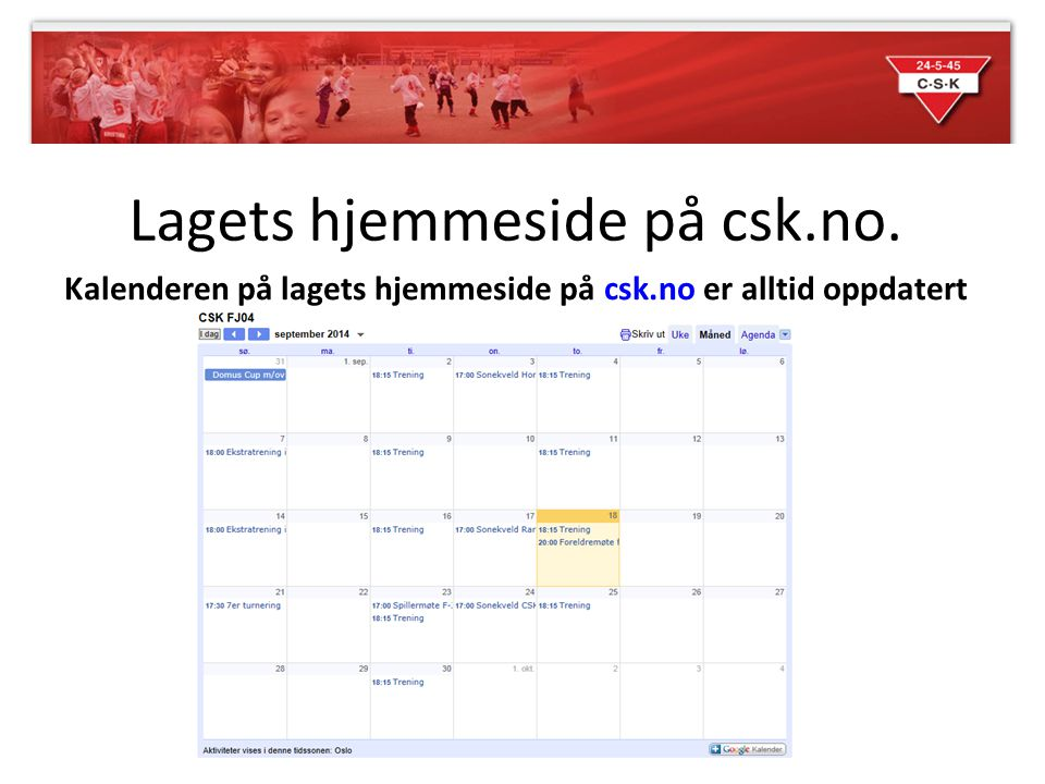Lagets hjemmeside på csk.no. Kalenderen på lagets hjemmeside på csk.no er alltid oppdatert