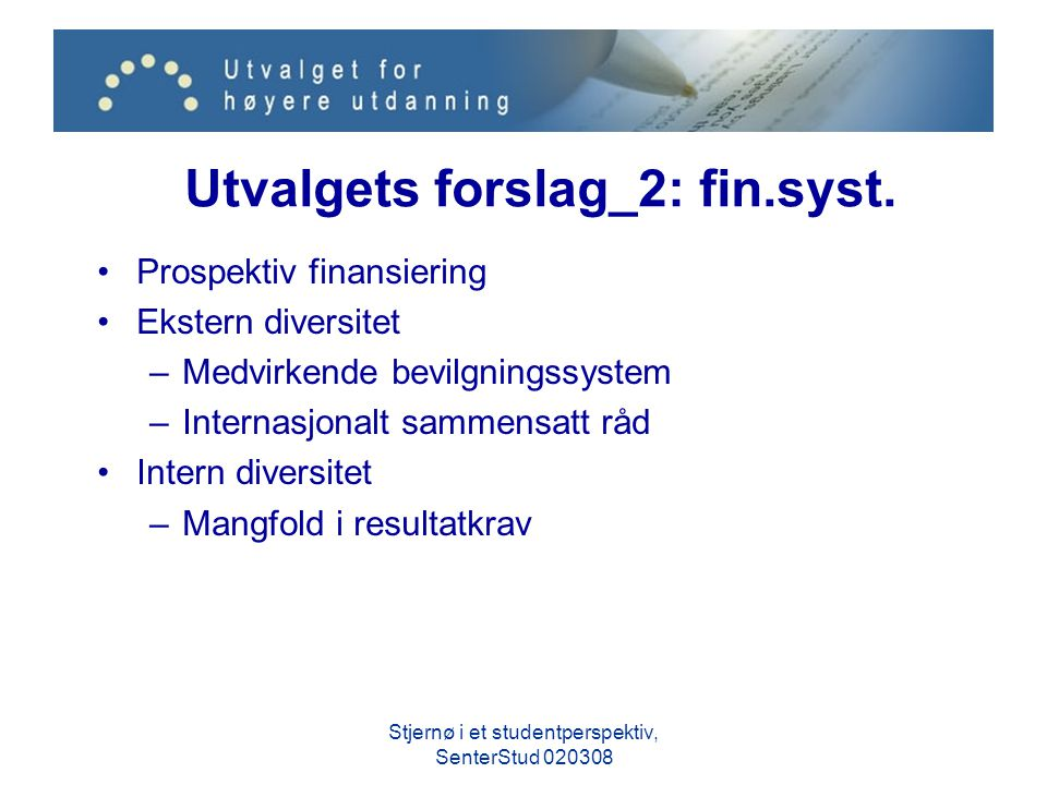 Utvalgets forslag_2: fin.syst. Prospektiv finansiering Ekstern diversitet –Medvirkende bevilgningssystem –Internasjonalt sammensatt råd Intern diversi