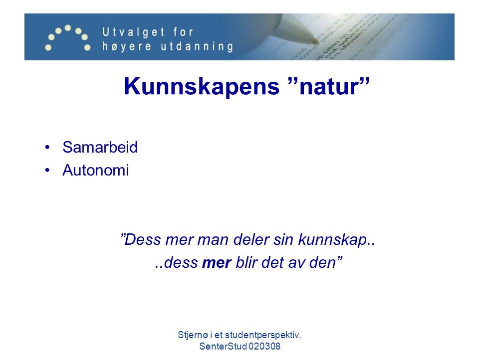 """Kunnskapens """"natur"""" Samarbeid Autonomi """"Dess mer man deler sin kunnskap....dess mer blir det av den"""" Stjernø i et studentperspektiv, SenterStud 020308"""